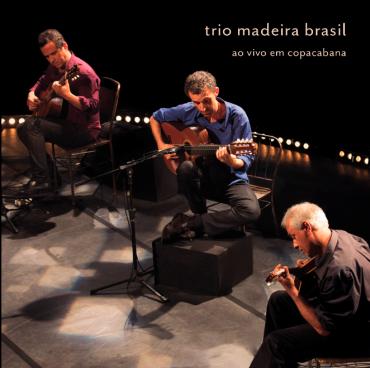 TRIO MADEIRA BRASIL / トリオ・マデイラ・ブラジル / AO VIVO EM COPACABANA