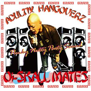 Oi-SKALL MATES / ADULTIX HANGOVERZ