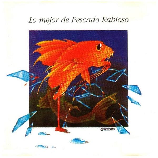 PESCADO RABIOSO / ペスカード・ラビオーソ / LO MEJOR DE PESCADO RABIOSO