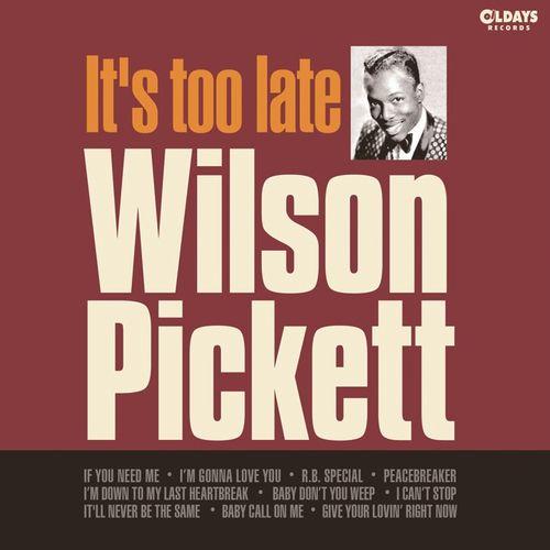 WILSON PICKETT / ウィルソン・ピケット / IT'S TOO LATE / イッツ・トゥ・レイト