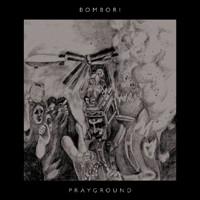 BOMBORI / PRAYGROUND