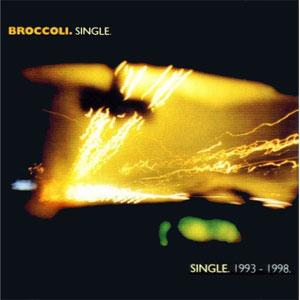 Broccoli / Single 1993-1998
