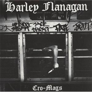 HARLEY FLANAGAN (CRO-MAGS) / CRO-MAGS