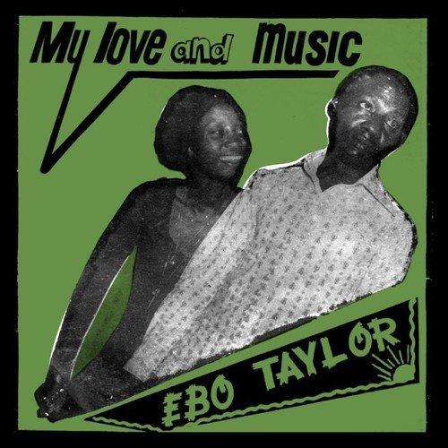 EBO TAYLOR / エボ・テイラー / MY LOVE AND MUSIC
