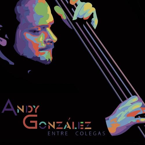 ANDY GONZALEZ / アンディー・ゴンサレス / ENTRE COLEGAS