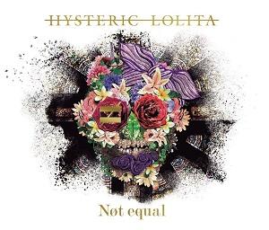 Hysteric Lolita / ヒステリック・ロリータ / ≠Not equal