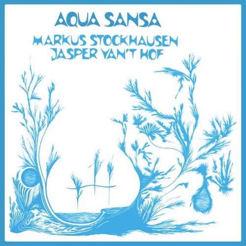 MARCUS STOCKHAUSEN & JASPER VAN'T HOF / AQUA SANSA (REISSUE)