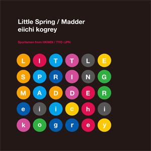 eiichi kogrey / Little Spring / Madder