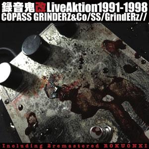 COPASS GRINDERZ&Co/SS/GrindERz// / 録音鬼改 LiveAktion 1991-1998