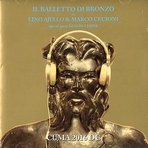 IL BALLETTO DI BRONZO DI LINO AJELLO & MARCO CECIONI / CUMA 2016 D.C.