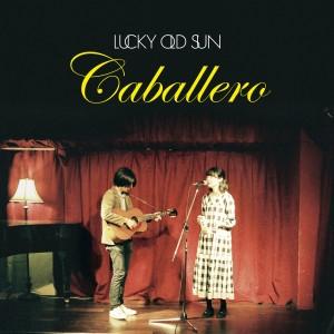 ラッキーオールドサン / Caballero