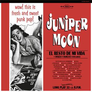JUNIPER MOON  / EL RESTO DE MI VIDA + SINGLES Y RAREZAS (1999-2003)
