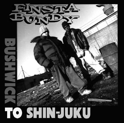 FINSTA BUNDY / BUSHWICK TO SHIN-JUKU / BUSHWICK TO SHIN-JUKU