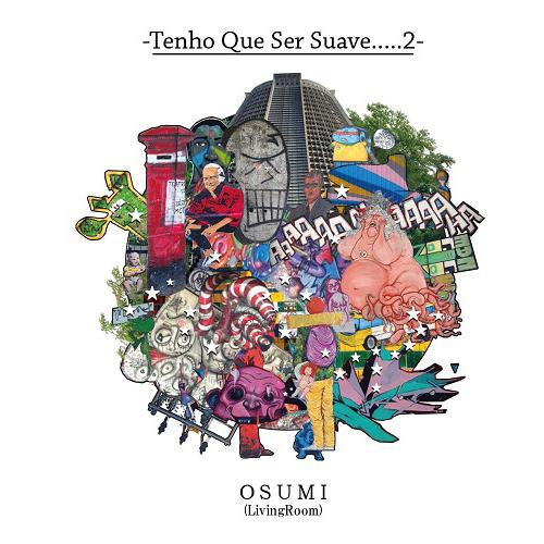 OSUMI (LIVINGROOM) / Tenho Que Ser Suave.....2
