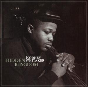 RODNEY WHITAKER / ロドニーウィテカー / Hidden Kingdom / ヒドゥン・キングダム
