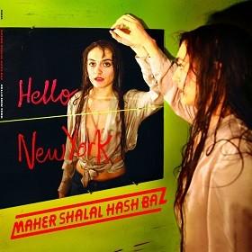 MAHER SHALAL HASH BAZ / マヘル・シャラル・ハシュ・バズ / Hello New York