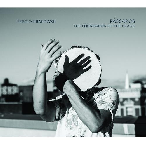 SERGIO KRAKOWSKI / PASSAROS - THE FOUNDATION OF THE ISLAND