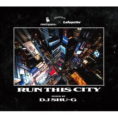 Reed Space x Lafayette x DJ Shu-G / RUN THIS CITY
