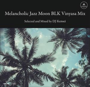 DJ KENSEI / Melancholic Jazz Moon BLK Vinyasa Mix