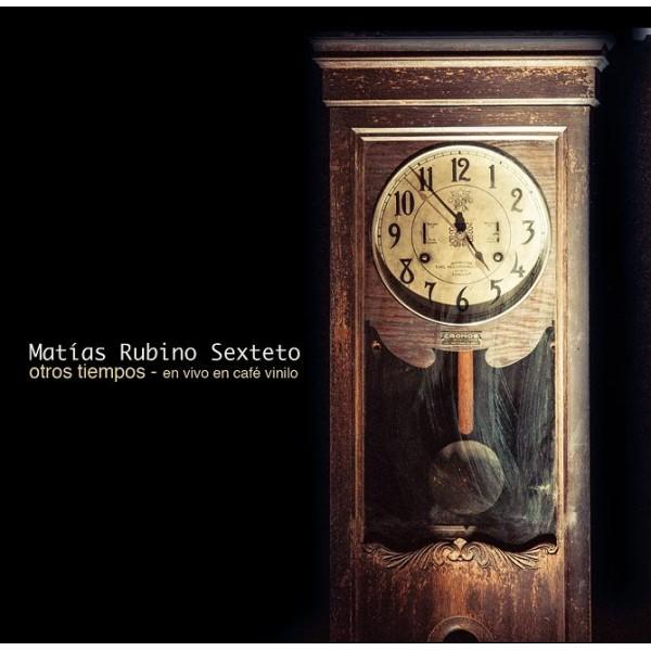 MATIAS RUBINO SEXTETO / マティアス・ルビーノ・セクステート / OTROS TIEMPOS, EN VIVO EN CAFE VINILO