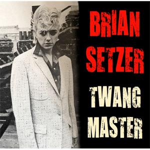 BRIAN SETZER / TWANG MASTER