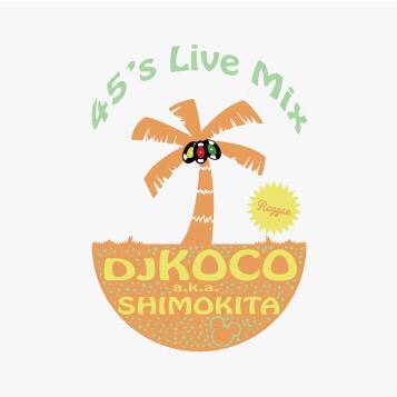 DJ KOCO aka SHIMOKITA / DJココ / 45's LIVE MIX -reggae-