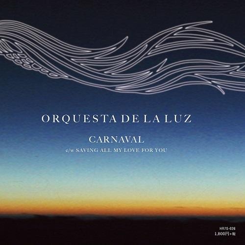 ORQUESTA DE LA LUZ / オルケスタ・デ・ラ・ルス / カルナバル / セイヴィング・オール・マイ・ラヴ・フォー・ユー