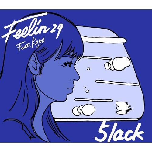 5lack (S.l.a.c.k.) / スラック/娯楽 / Feelin29 Feat. Kojoe