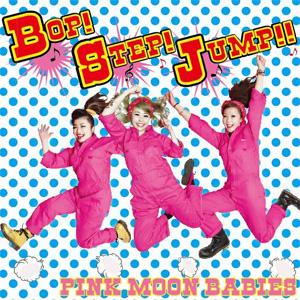 PINK MOON BABIES / BOP!STEP!JUMP!!