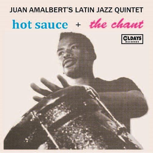 JUAN AMALBERT'S LATIN JAZZ QUINTET / フアン・アマルバーツ・ラテン・ジャズ・クインテット / HOT SAUCE + THE CHANT / ホット・ソース + ザ・チャント