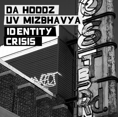 DA HOODZ UV MIZBHAVYA / IDENTITY CRISIS