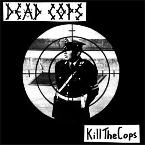 DEAD COPS / KILL THE COPS + 13 Tracks(再発版)