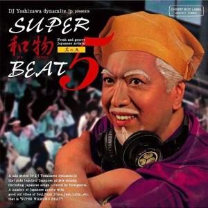 DJ YOSHIZAWA DYNAMITE.JP / DJ吉沢dynamite.jp / SUPER和物BEAT 其の五