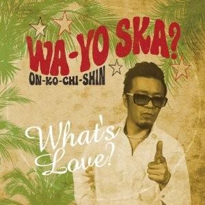 WQA-TO SKA? / WHAT'S LOVE?