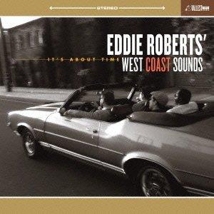 EDDIE ROBERTS WEST COAST SOUNDS / エディー・ロバーツ・ウェスト・コースト・サウンズ  / IT'S ABOUT TIME / イッツ・アバウト・タイム (国内盤 帯 解説付 デジパック仕様)