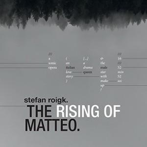 STEFAN ROIGK / RISING OF MATTEO