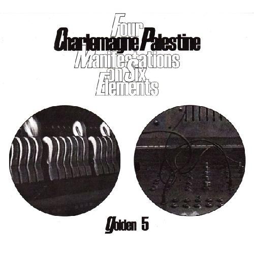 CHARLEMAGNE PALESTINE / シャルルマーニュ・パレスタイン / FOUR MANIFESTATIONS ON SIX ELEMENTS