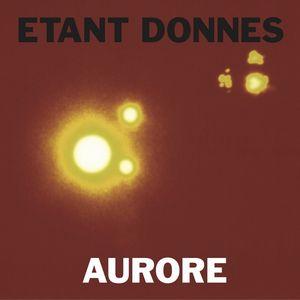 ETANT DONNES / エタン・ドネ / AURORE