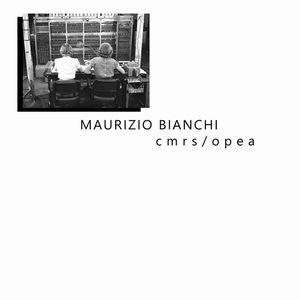 MAURIZIO BIANCHI / マウリツィオ・ビアンキ / CMRS/OPEA