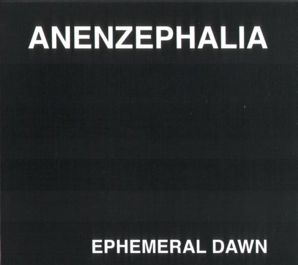 ANENZEPHALIA / アネンザファリア / EPHEMERAL DAWN