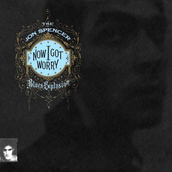 JON SPENCER BLUES EXPLOSION / ジョン・スペンサー・ブルース・エクスプロージョン / NOW I GOT WORRY (LP)