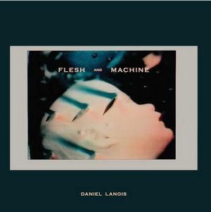 DANIEL LANOIS / ダニエル・ラノワ / FLESH AND MACHINE (LP+CD)