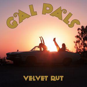 GAL PALS / VELVET RUT (LP)