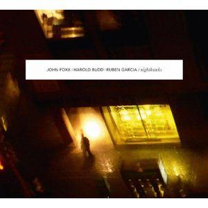 JOHN FOXX / HAROLD BUDD / RUBEN GARCIA / NIGHTHAWKS