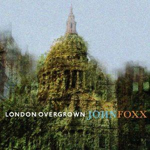 JOHN FOXX / ジョン・フォックス / LONDON OVERGROWN