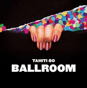 TAHITI 80 / タヒチ80 / BALLROOM (LP)
