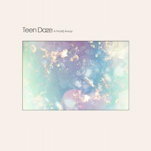 TEEN DAZE / ティーン・デイズ / WORLD AWAY + / ワールド・アウェイ・プラス