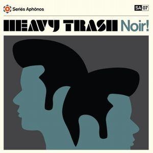 HEAVY TRASH / ヘヴィ・トラッシュ / NOIR! (LP)