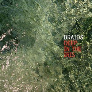 BRAIDS / ブレイズ / DEEP IN THE URIS / ディープ・イン・ザ・アイリス