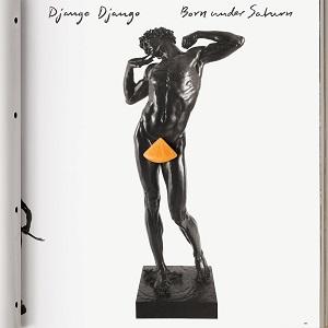 DJANGO DJANGO / BORN UNDER SATURN